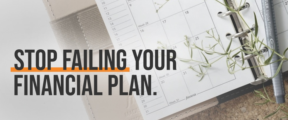 Stop failing your financial plan
